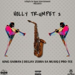 King Saiman - Holly Trumpet 2 Ft. Pro-Tee & DeeJay Zebra SA Musiq